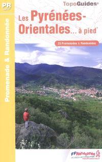 Les Pyrénées-Orientales... à pied : 25 promenades & randonnées