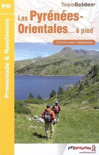 Les Pyrénées-Orientales... à pied : 25 promenades et randonnées