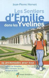 Les sentiers d'Emilie dans les Yvelines. Volume 1, Autour de Versailles, Saint-Germain-en-Laye, Mantes-la-Jolie : 25 promenades pour tous