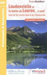 Loudenvielle et la vallée du Louron... à pied : cols de val Louron-Azet et de Peyresourde : 20 promenades & randonnées