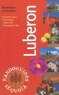 Luberon : randonnées en Provence : de Gordes à Lioux, petit Lubéron, autour d'Apt, de Lourmarin à Volx