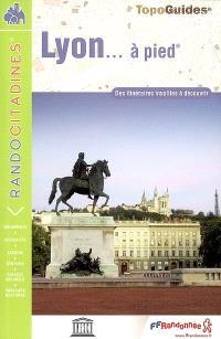 Lyon... à pied : des itinéraires insolites à découvrir