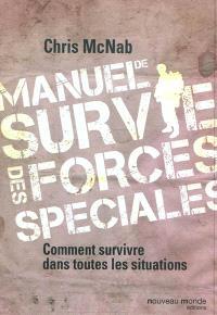 Manuel de survie des forces spéciales : comment survivre dans toutes les situations