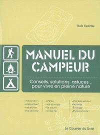 Manuel du campeur : conseils, solutions, astuces, pour vivre en pleine nature