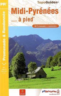 Midi-Pyrénées à pied : 80 promenades et randonnées