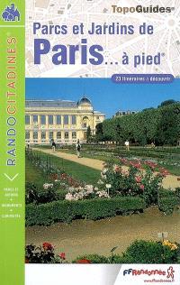 Parcs et jardins de Paris... à pied : 23 itinéraires à découvrir