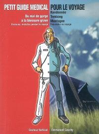 Petit guide médical pour le voyage : du mal de gorge à la blessure grave : randonnée, trekking, montagne...