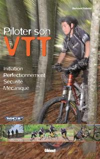 Piloter son VTT : initiation, perfectionnement, sécurité, mécanique