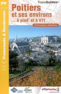 Poitiers et ses environs... à pied et à VTT : 23 promenades & randonnées