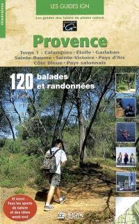 Provence. Volume 1, Calanques, Etoile, Garlaban, Sainte-Baume, Sainte-Victoire, Pays d'Aix, Côte Bleue, Pays salonnais : 120 balades et randonnées à pied, à VTT, à vélo
