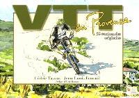 Provence. Volume 1, VTT en Provence : 52 itinéraires originaux