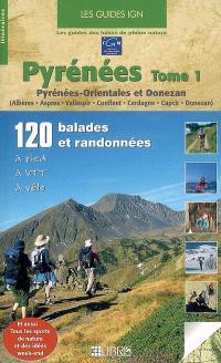 Pyrénées. Volume 1, Pyrénées-Orientales et Donezan : Albères, Aspres, Vallespir, Conflent, Cerdagne, Capcir, Donezan : 120 balades et randonnées à pied, à VTT, à vélo
