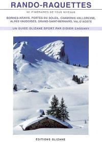 Rando-raquettes : 90 itinéraires de tous niveaux : Bornes-Aravis, Portes du Soleil, Chamonix-Vallorcine, Alpes vaudoises, Grand-Saint-Bernard, Val d'Aoste