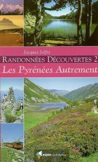 Randonnées découvertes. Volume 2, Les Pyrénées autrement