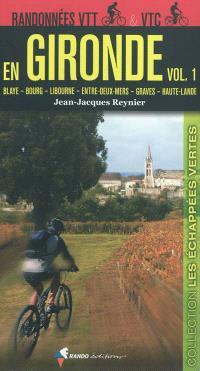 Randonnées VTT & VTC en Gironde. Volume 1, Blaye, Bourg, Libourne, Entre-Deux-Mers, Graves, Haute-Lande