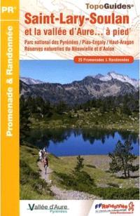 Saint-Lary-Soulan et la vallée d'Aure... à pied : parc national des Pyrénées, Piau-Engaly, Haut-Aragon, réserves naturelles du Néouvielle et d'Aulon : 25 promenades & randonnées