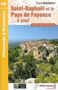 Saint-Raphaël et le pays de Fayence... à pied : 25 promenades & randonnées