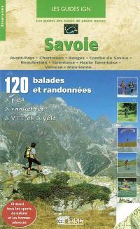 Savoie : 120 balades et randonnées à pied, à raquettes, à VTT et à vélo : Avant-Pays, Chartreuse, Bauges, Combe de Savoie, Beaufortain, Tarentaise, Haute Tarentaise, Vanoise, Maurienne...