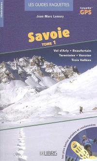 Savoie : les plus belles balades et randonnées à raquettes. Volume 1, Val d'Arly, Beaufortain, Tarentaise, Vanoise, Trois Vallées