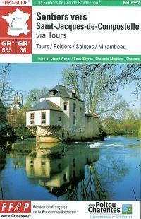 Sentiers vers Saint-Jacques-de-Compostelle. Via Tours, GR 655, GR 36, GR 48 : Tours, Poitiers, Saintes, Mirambeau