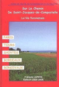 Sur le chemin de Saint-Jacques-de-Compostelle... : Paris, Tours, Saintes, Bordeaux, Roncevaux