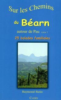 Sur les chemins du Béarn autour de Pau. Volume 1, 25 balades familiales