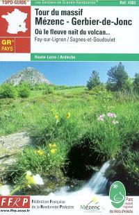 Tour du Massif Mézenc-Gerbier-de-Jonc, où le fleuve naît du volcan : Fay-sur-Lignon, Sagnes-et-Goudoulet : Haute-Loire, Ardèche, GR de pays