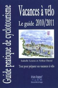 Vacances à vélo : le guide 2010-2011 : guide pratique de cyclotourisme