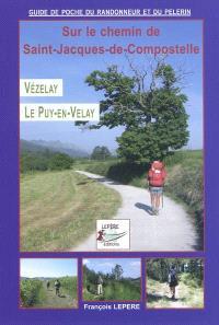 Vézelay, Le Puy-en-Velay : itinéraire pour pèlerins et randonneurs à pied : itinéraire à suivre, commerces, hébergements