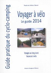 Voyager à vélo : guide pratique du cyclo-camping 2014