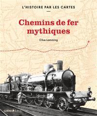 Chemins de fer mythiques : l'histoire par les cartes
