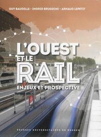 L'Ouest et le rail : enjeux et prospective