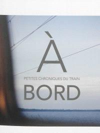 A bord : petites chroniques du train