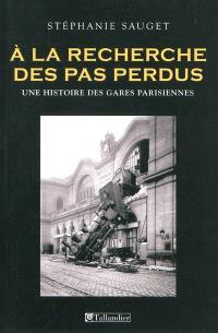 A la recherche des pas perdus : une histoire des gares parisiennes au XIXe siècle