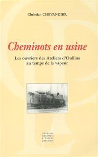 Cheminots en usine : les ouvriers des ateliers d'Oullins au temps des locomotives