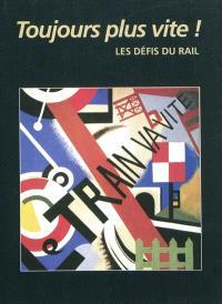 Toujours plus vite ! : les défis du rail : exposition, Paris, Musée des arts et métiers, du 27/10/2009 au 2/5/2010