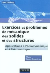 Exercices et problèmes de mécanique des solides et des structures : applications à l'aérodynamique et à l'aéronautique