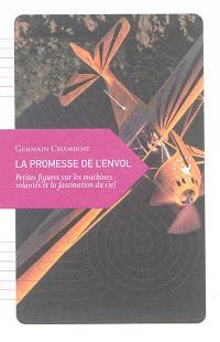 La promesse de l'envol : petites figures sur les machines volantes et la fascination du ciel