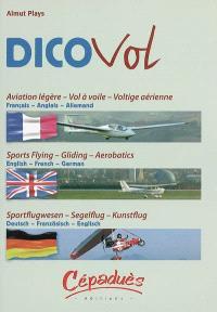 Dico vol : aviation légère, vol à voile, voltige aérienne : dictionnaire trilingue, français-anglais-allemand