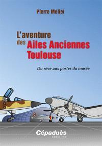 L'aventure des Ailes anciennes Toulouse : du rêve aux portes du musée