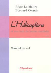 L'hélicoptère et son code de bonne conduite. Volume 4, Manuel de vol