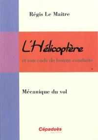 L'hélicoptère et son code de bonne conduite. Volume 1, Mécanique du vol