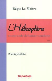 L'hélicoptère et son code de bonne conduite. Volume 3, Navigabilité