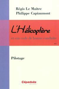 L'hélicoptère et son code de bonne conduite. Volume 2, Pilotage