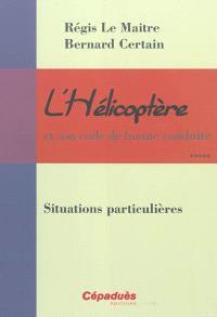 L'hélicoptère et son code de bonne conduite. Volume 5, Situations particulières