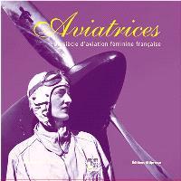 Aviatrices : un siècle d'aviation féminine française