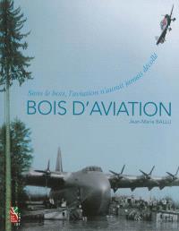 Bois d'aviation : sans le bois, l'aviation n'aurait jamais décollé
