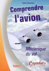 Comprendre l'avion. Volume 2, L'avion en vol : mécanique du vol