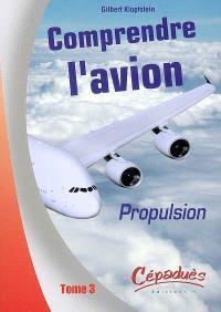 Comprendre l'avion. Volume 3, L'avion en vol : propulsion