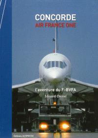Concorde : Air France One : l'aventure du F-BVFA